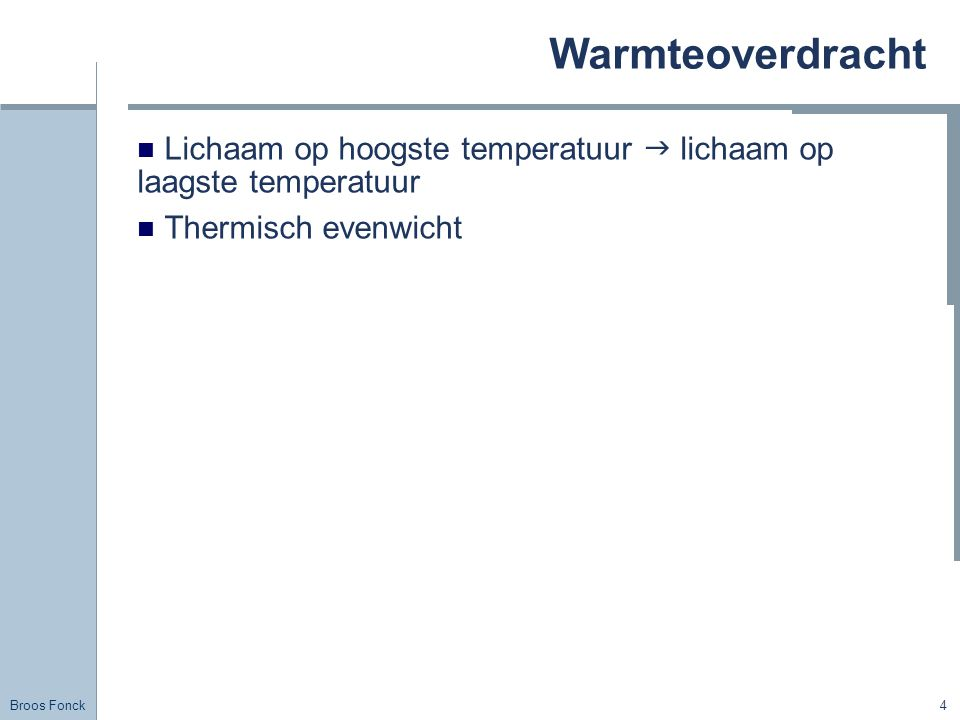 Broos Fonck 4 Warmteoverdracht Lichaam op hoogste temperatuur  lichaam op laagste temperatuur Thermisch evenwicht