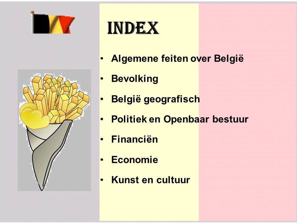 Index Algemene feiten over België Bevolking België geografisch Politiek en Openbaar bestuur Financiën Economie Kunst en cultuur