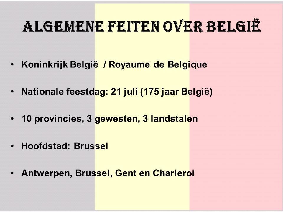 AlgemeNE feiten over België Koninkrijk België / Royaume de Belgique Nationale feestdag: 21 juli (175 jaar België) 10 provincies, 3 gewesten, 3 landstalen Hoofdstad: Brussel Antwerpen, Brussel, Gent en Charleroi