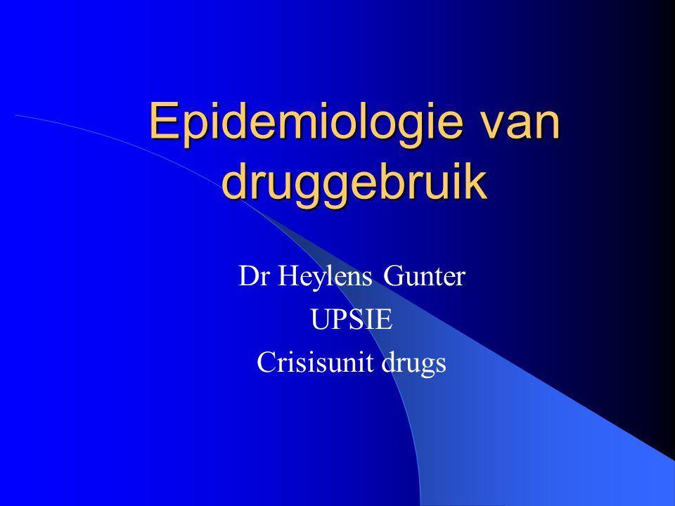Epidemiologie van druggebruik Dr Heylens Gunter UPSIE Crisisunit drugs