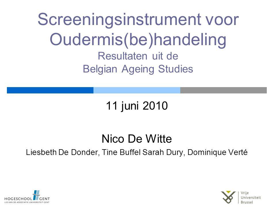 Screeningsinstrument voor Oudermis(be)handeling Resultaten uit de Belgian Ageing Studies 11 juni 2010 Nico De Witte Liesbeth De Donder, Tine Buffel Sarah Dury, Dominique Verté