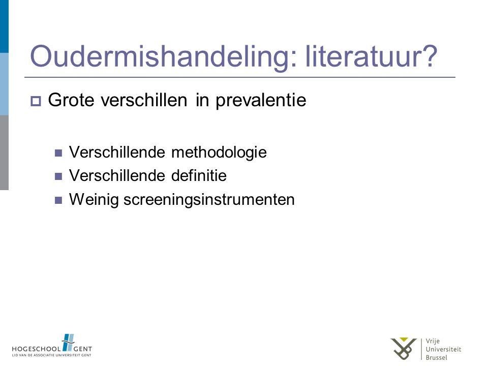 Oudermishandeling: literatuur?  Grote verschillen in prevalentie Verschillende methodologie Verschillende definitie Weinig screeningsinstrumenten