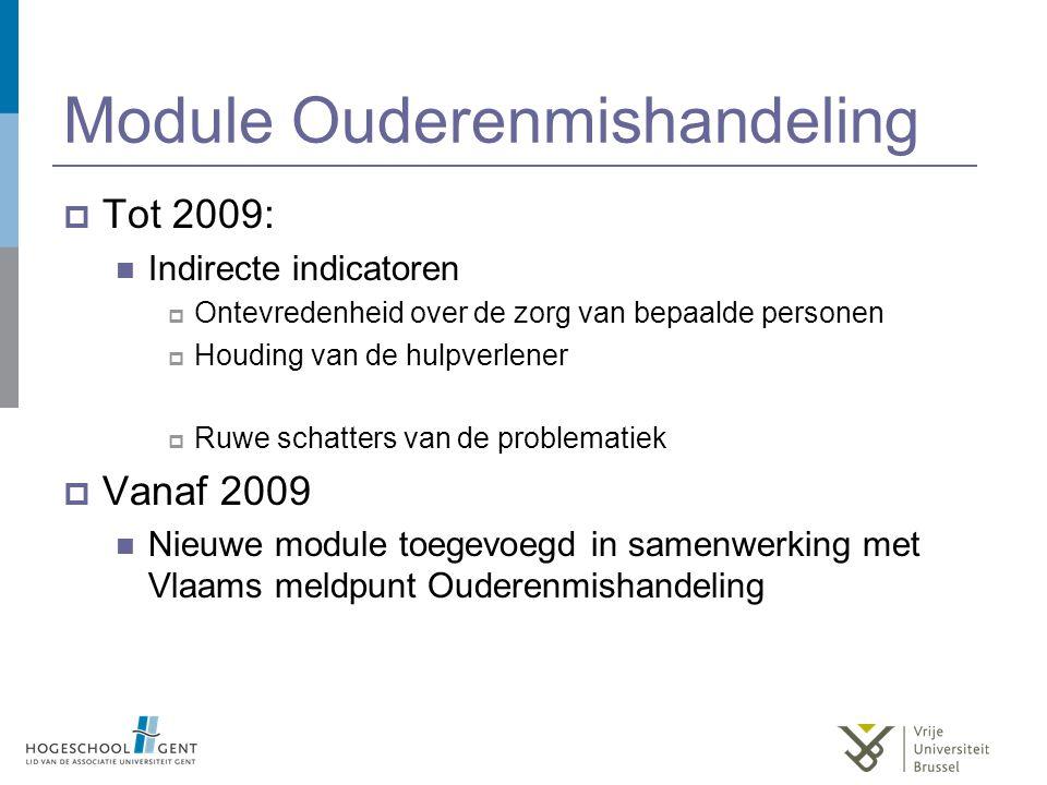 Module Ouderenmishandeling  Tot 2009: Indirecte indicatoren  Ontevredenheid over de zorg van bepaalde personen  Houding van de hulpverlener  Ruwe
