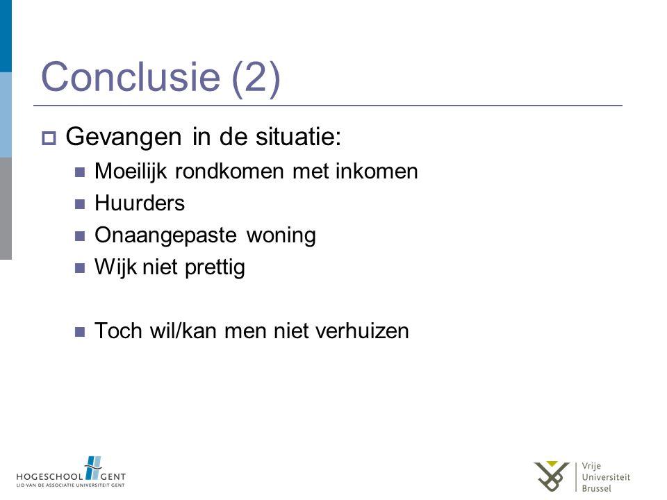 Conclusie (2)  Gevangen in de situatie: Moeilijk rondkomen met inkomen Huurders Onaangepaste woning Wijk niet prettig Toch wil/kan men niet verhuizen