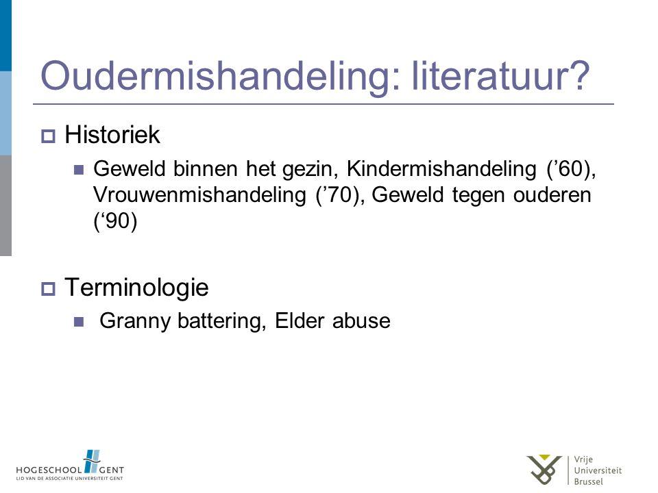 Oudermishandeling: literatuur?  Historiek Geweld binnen het gezin, Kindermishandeling ('60), Vrouwenmishandeling ('70), Geweld tegen ouderen ('90) 