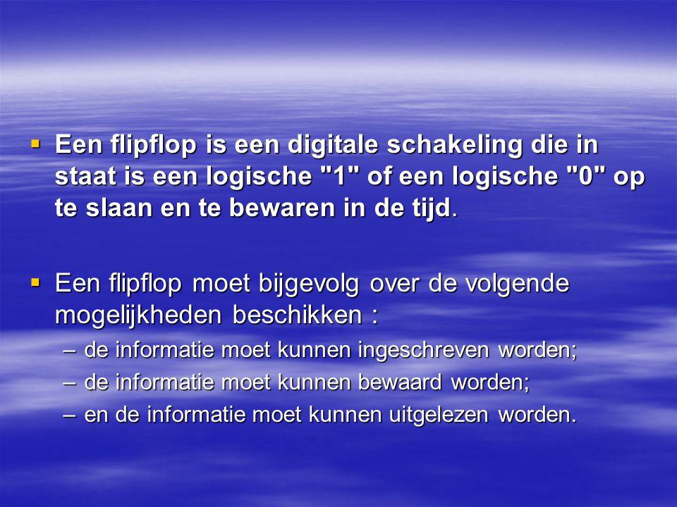  Een flipflop is een digitale schakeling die in staat is een logische
