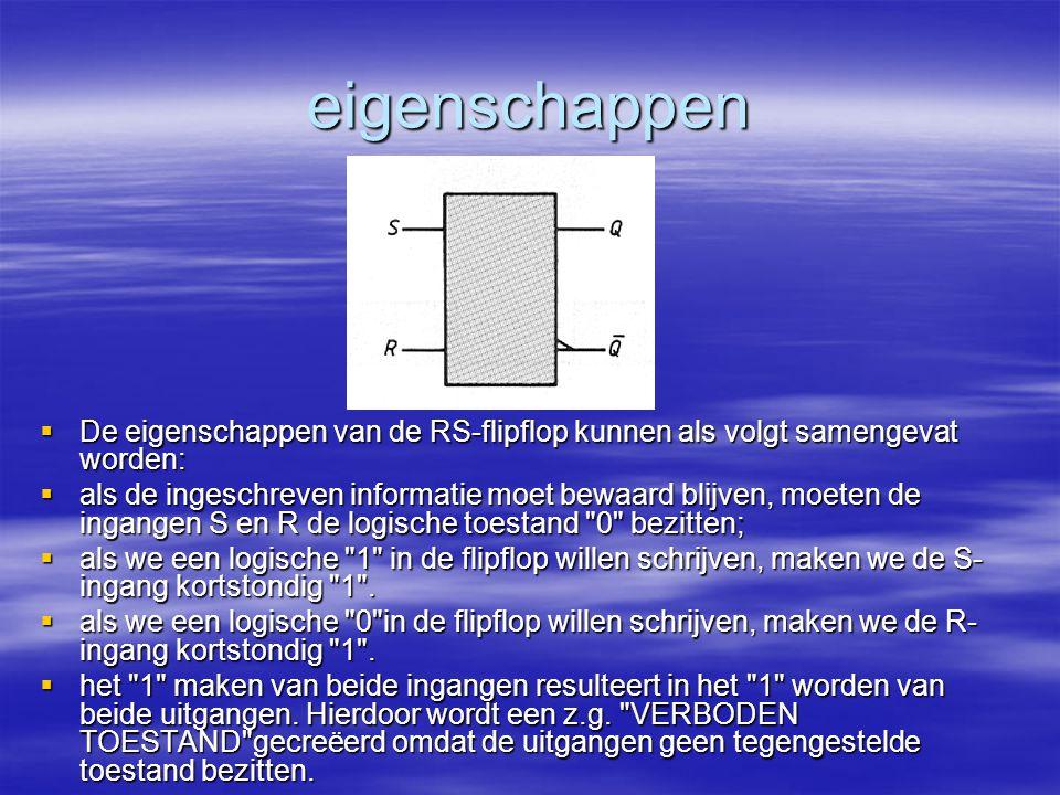 eigenschappen  De eigenschappen van de RS-flipflop kunnen als volgt samengevat worden:  als de ingeschreven informatie moet bewaard blijven, moeten