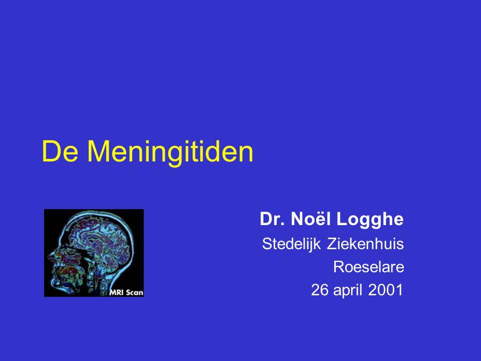 De Meningitiden Dr. Noël Logghe Stedelijk Ziekenhuis Roeselare 26 april 2001