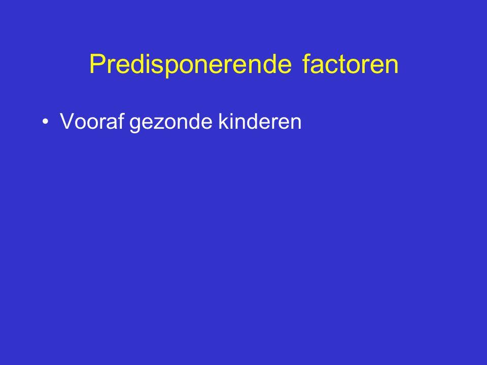 Predisponerende factoren Vooraf gezonde kinderen