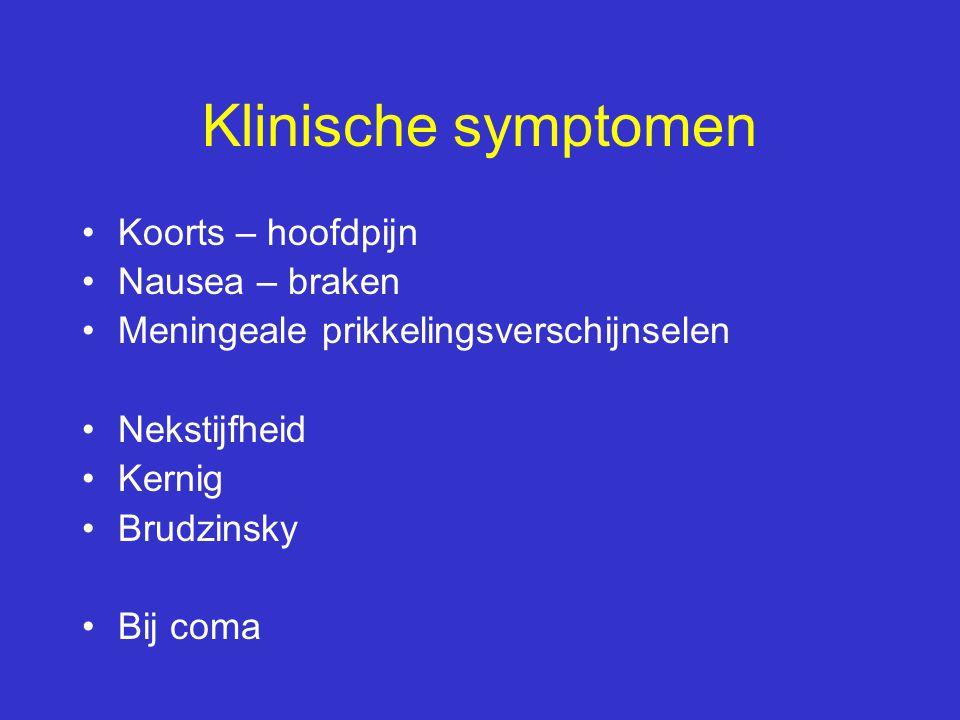 Klinische symptomen Koorts – hoofdpijn Nausea – braken Meningeale prikkelingsverschijnselen Nekstijfheid Kernig Brudzinsky Bij coma