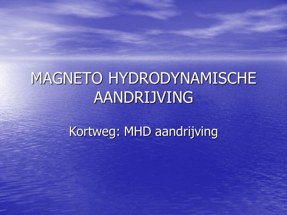 MAGNETO HYDRODYNAMISCHE AANDRIJVING Kortweg: MHD aandrijving