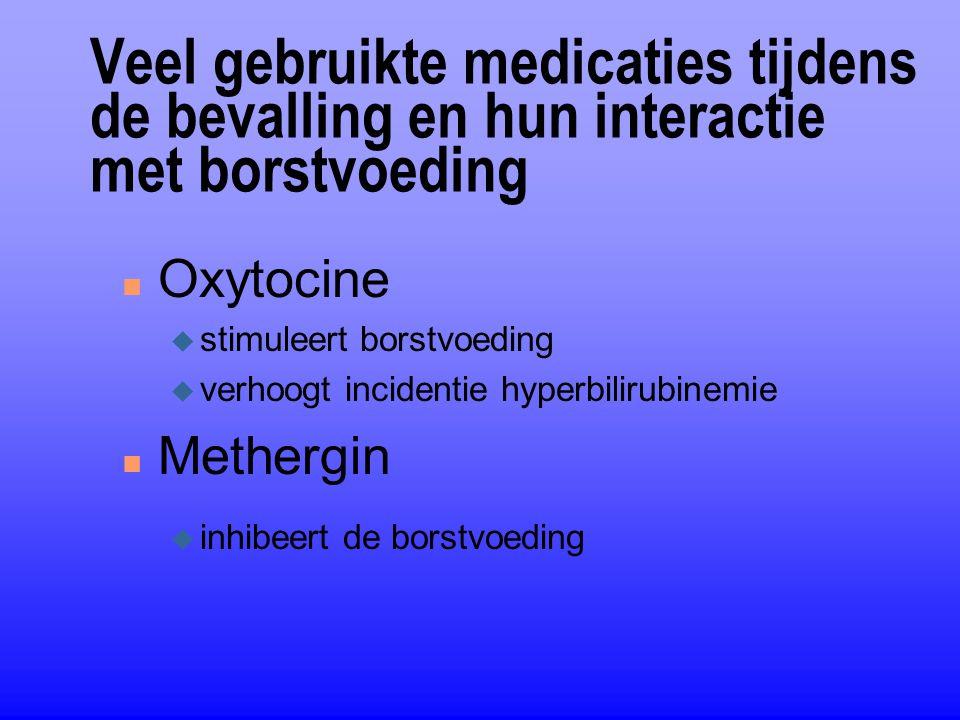 Veel gebruikte medicaties tijdens de bevalling en hun interactie met borstvoeding n Oxytocine u stimuleert borstvoeding u verhoogt incidentie hyperbil