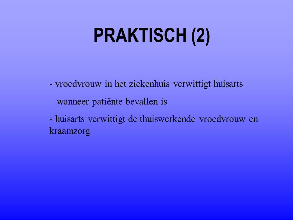 PRAKTISCH (2) - vroedvrouw in het ziekenhuis verwittigt huisarts wanneer patiënte bevallen is - huisarts verwittigt de thuiswerkende vroedvrouw en kra