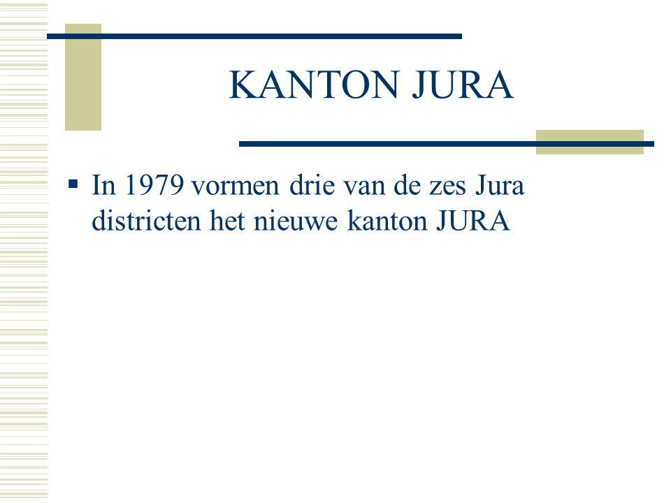 KANTON JURA  In 1979 vormen drie van de zes Jura districten het nieuwe kanton JURA