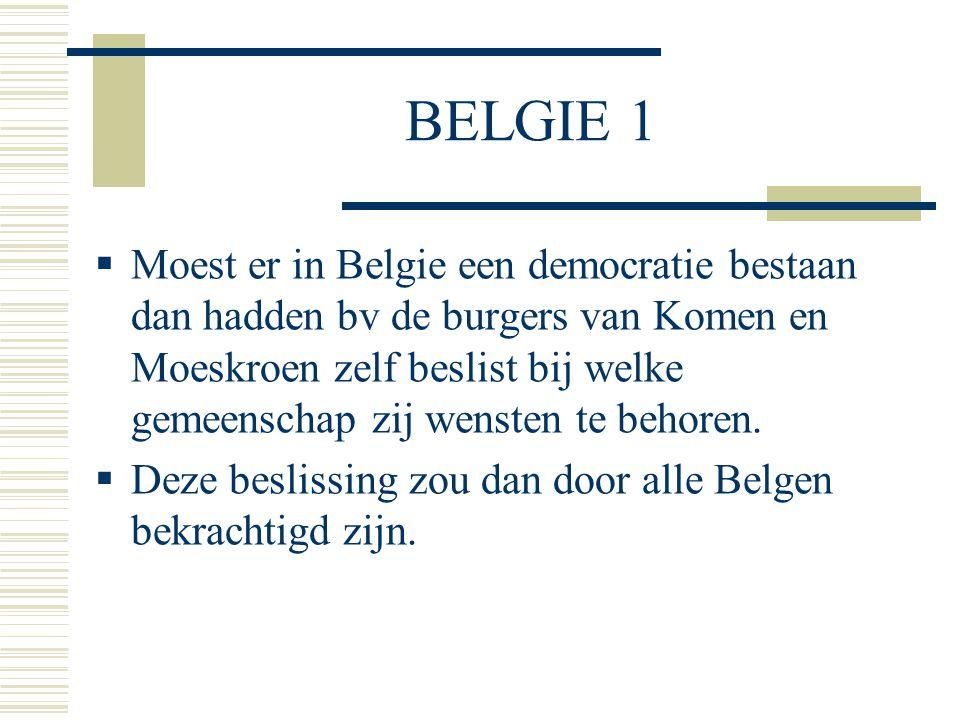 BELGIE 1  Moest er in Belgie een democratie bestaan dan hadden bv de burgers van Komen en Moeskroen zelf beslist bij welke gemeenschap zij wensten te