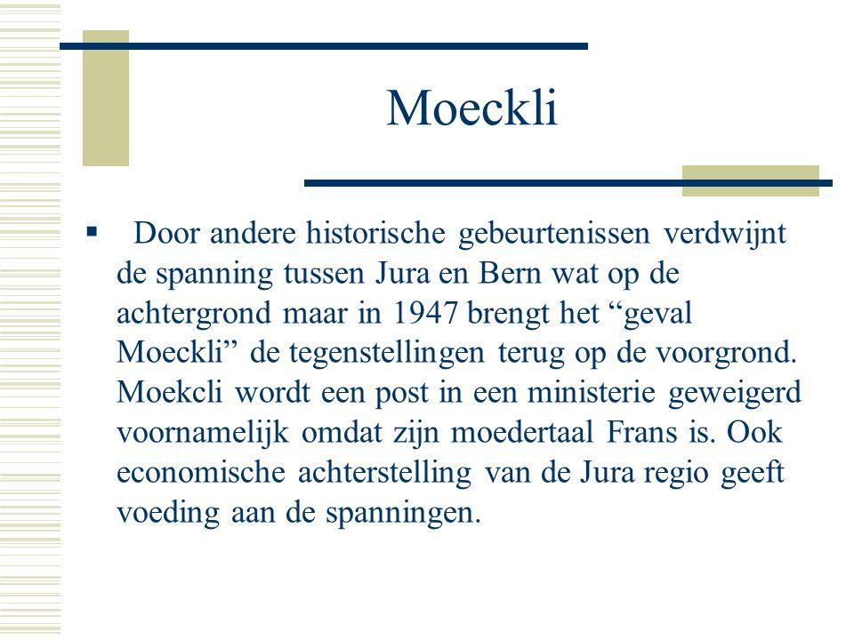 Moeckli  Door andere historische gebeurtenissen verdwijnt de spanning tussen Jura en Bern wat op de achtergrond maar in 1947 brengt het geval Moeckli de tegenstellingen terug op de voorgrond.