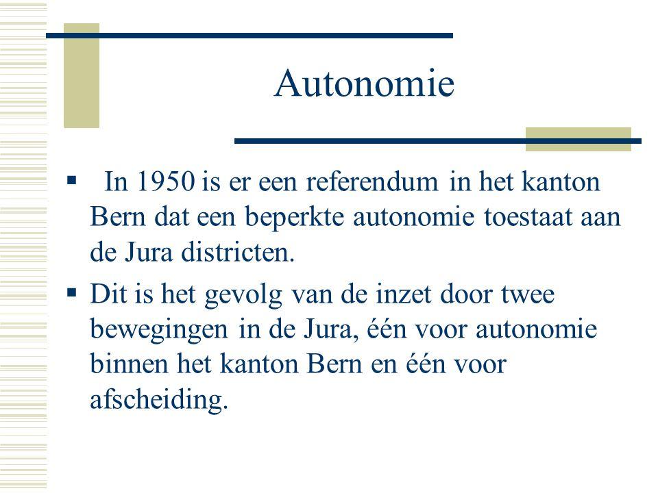 Autonomie  In 1950 is er een referendum in het kanton Bern dat een beperkte autonomie toestaat aan de Jura districten.  Dit is het gevolg van de inz