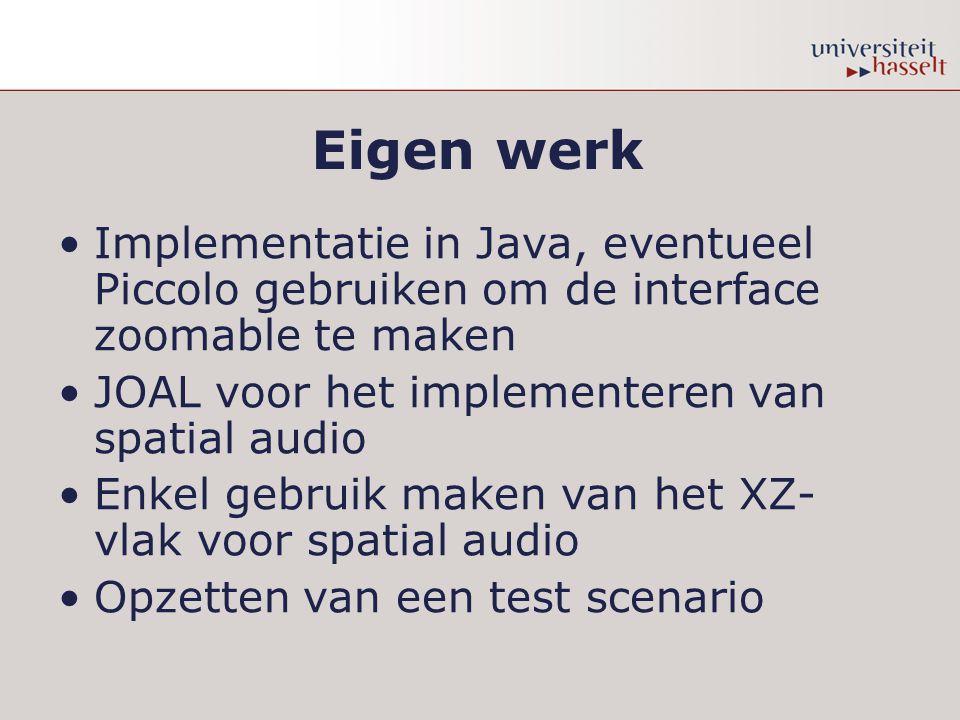 Implementatie in Java, eventueel Piccolo gebruiken om de interface zoomable te maken JOAL voor het implementeren van spatial audio Enkel gebruik maken van het XZ- vlak voor spatial audio Opzetten van een test scenario
