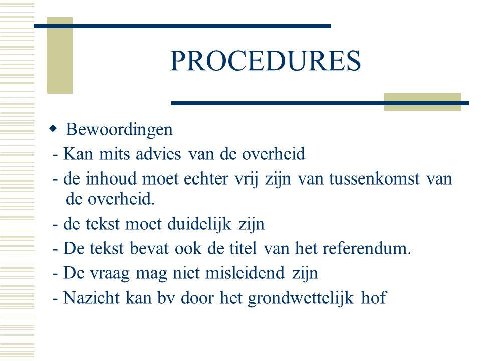 PROCEDURES  Bewoordingen - Kan mits advies van de overheid - de inhoud moet echter vrij zijn van tussenkomst van de overheid. - de tekst moet duideli