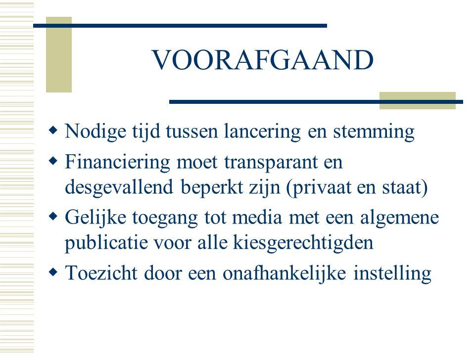 VOORAFGAAND  Nodige tijd tussen lancering en stemming  Financiering moet transparant en desgevallend beperkt zijn (privaat en staat)  Gelijke toega