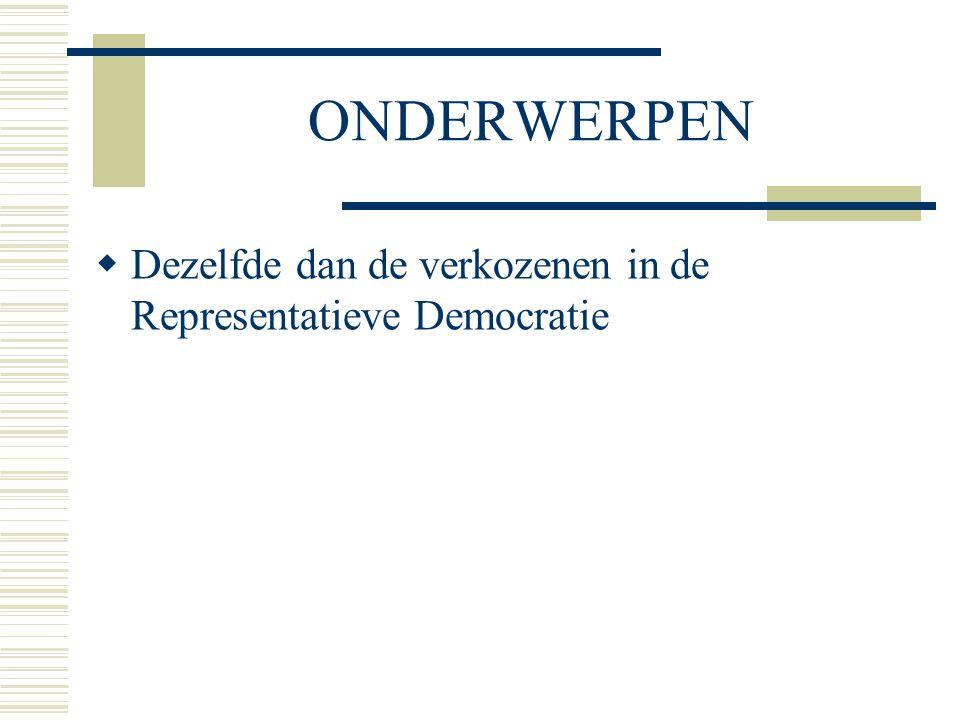 ONDERWERPEN  Dezelfde dan de verkozenen in de Representatieve Democratie