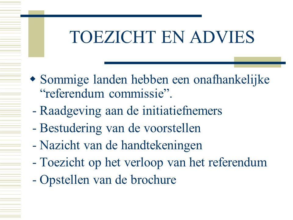 """TOEZICHT EN ADVIES  Sommige landen hebben een onafhankelijke """"referendum commissie"""". - Raadgeving aan de initiatiefnemers - Bestudering van de voorst"""