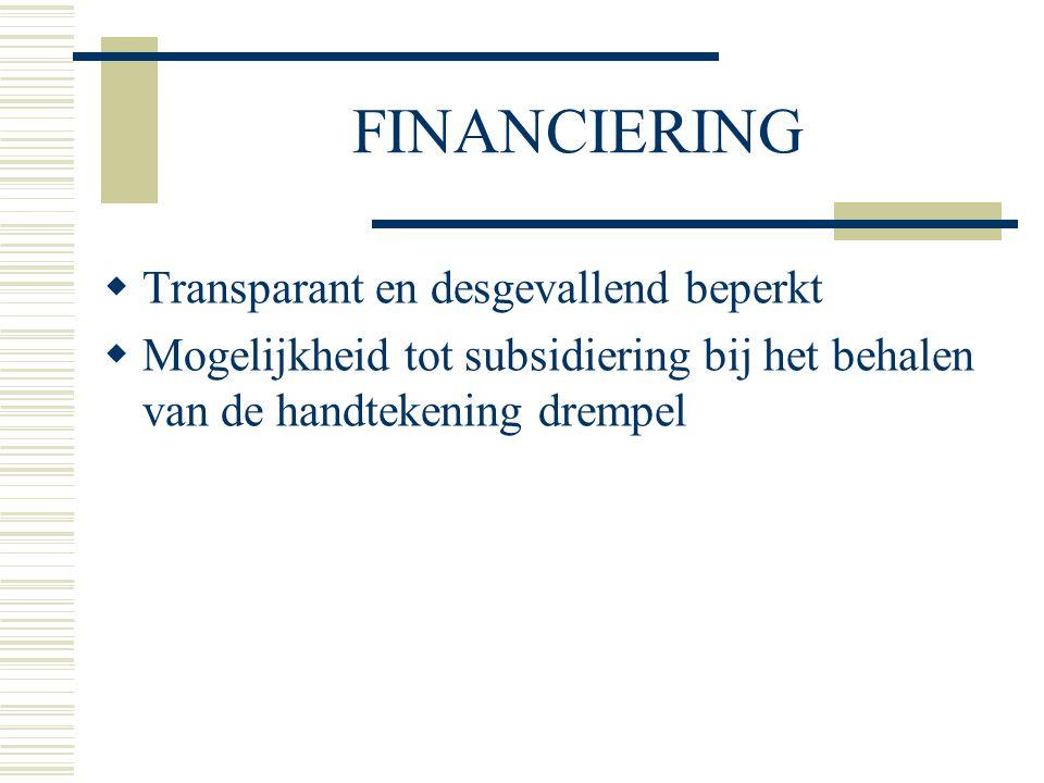 FINANCIERING  Transparant en desgevallend beperkt  Mogelijkheid tot subsidiering bij het behalen van de handtekening drempel
