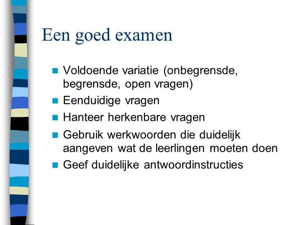 Een goed examen Verdeling van vaardigheden: –Verbanden aantonen –Uit waarnemingen en resultaten van experimenten besluiten kunnen trekken én kunnen ve