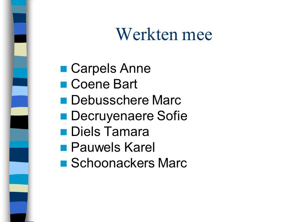 Werkten mee Carpels Anne Coene Bart Debusschere Marc Decruyenaere Sofie Diels Tamara Pauwels Karel Schoonackers Marc