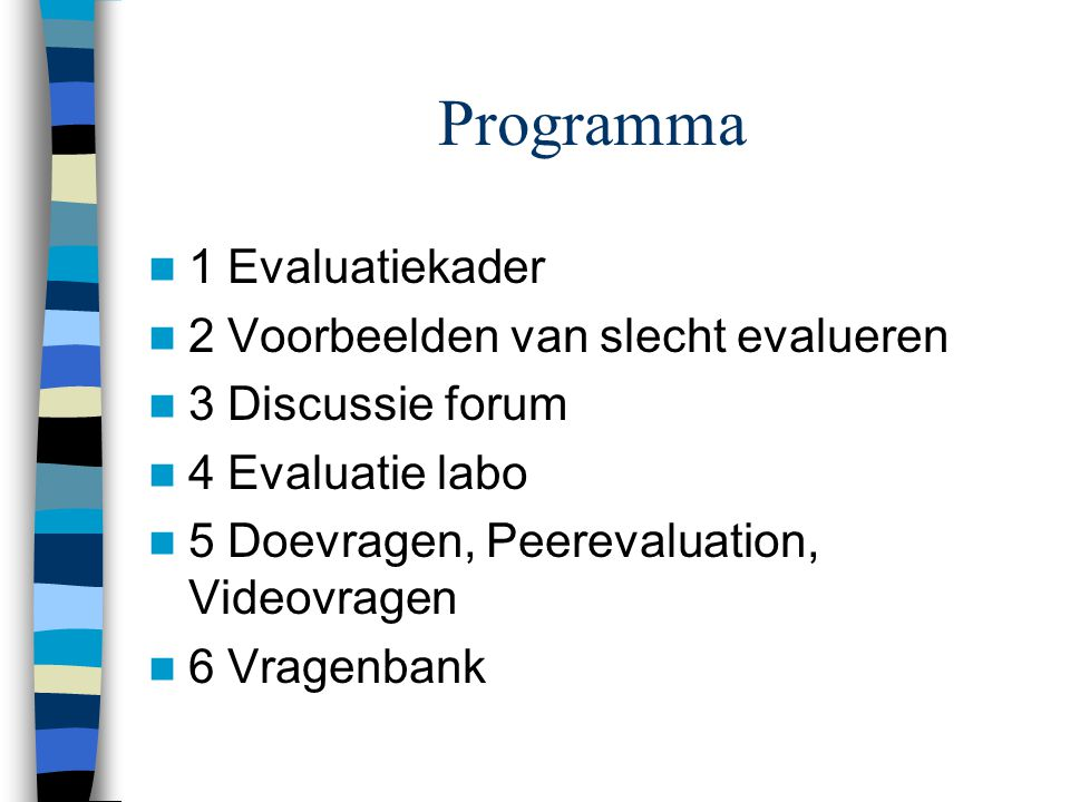 Programma 1 Evaluatiekader 2 Voorbeelden van slecht evalueren 3 Discussie forum 4 Evaluatie labo 5 Doevragen, Peerevaluation, Videovragen 6 Vragenbank