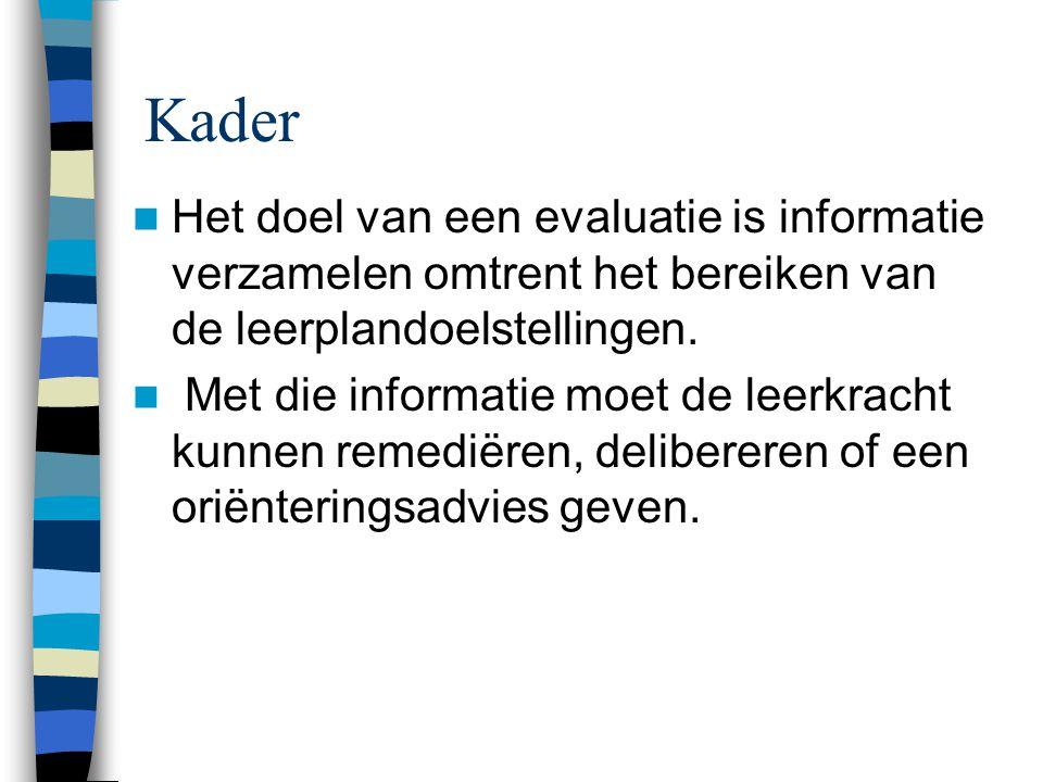 Kader Het doel van een evaluatie is informatie verzamelen omtrent het bereiken van de leerplandoelstellingen.