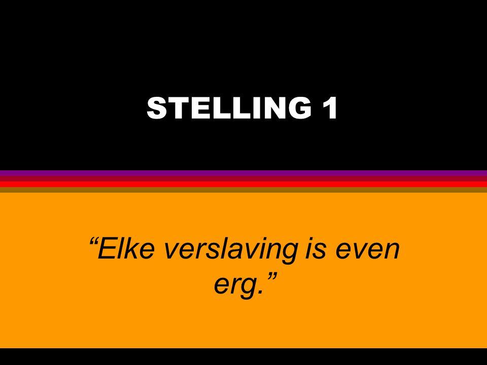 "STELLING 1 ""Elke verslaving is even erg."""