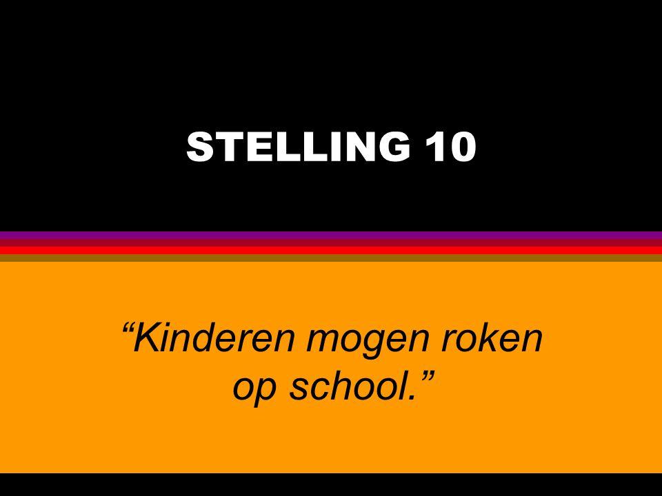 """STELLING 10 """"Kinderen mogen roken op school."""""""