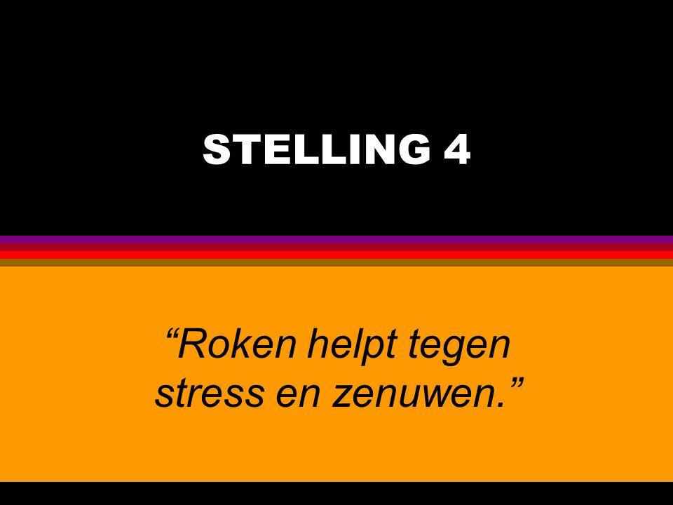 """STELLING 4 """"Roken helpt tegen stress en zenuwen."""""""