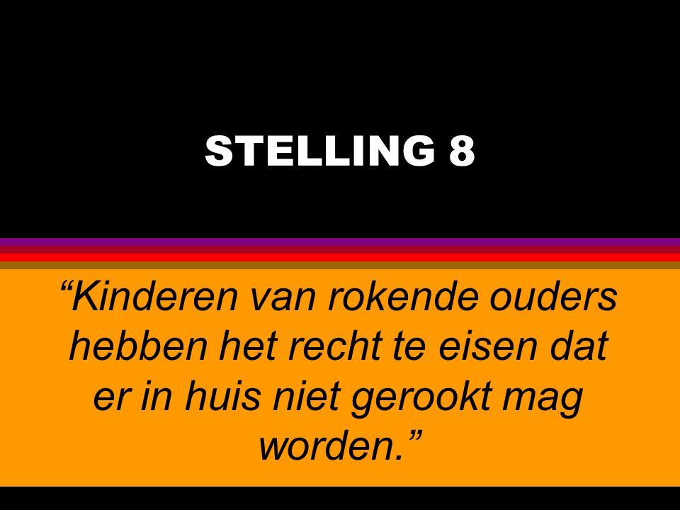 """STELLING 8 """"Kinderen van rokende ouders hebben het recht te eisen dat er in huis niet gerookt mag worden."""""""