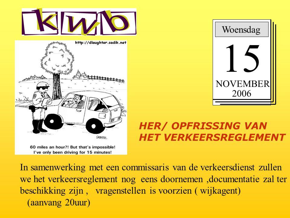 Woensdag 15 NOVEMBER 2006 In samenwerking met een commissaris van de verkeersdienst zullen we het verkeersreglement nog eens doornemen,documentatie za