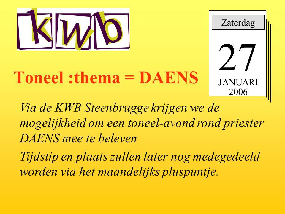 Zaterdag 27 JANUARI 2006 Toneel :thema = DAENS Via de KWB Steenbrugge krijgen we de mogelijkheid om een toneel-avond rond priester DAENS mee te beleve