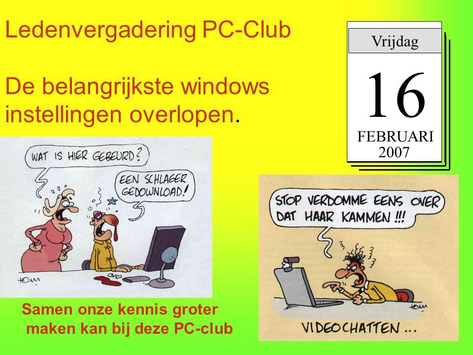 Ledenvergadering PC-Club De belangrijkste windows instellingen overlopen. Vrijdag 16 FEBRUARI 2007 Samen onze kennis groter maken kan bij deze PC-club