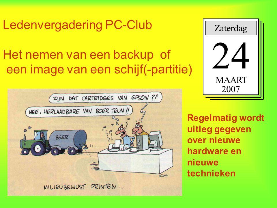 Ledenvergadering PC-Club Het nemen van een backup of een image van een schijf(-partitie) Zaterdag 24 MAART 2007 Regelmatig wordt uitleg gegeven over n