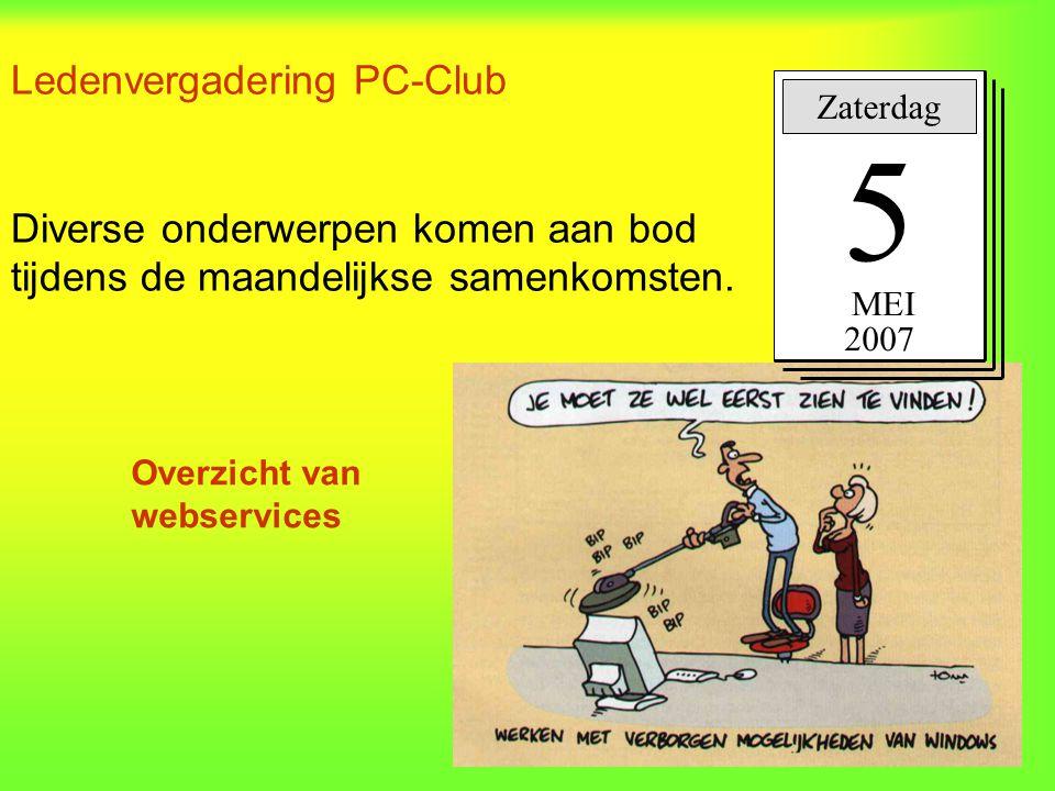 Ledenvergadering PC-Club Diverse onderwerpen komen aan bod tijdens de maandelijkse samenkomsten. Zaterdag 5 MEI 2007 Overzicht van webservices