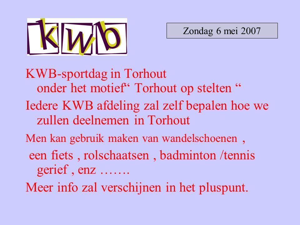"KWB-sportdag in Torhout onder het motief"" Torhout op stelten "" Iedere KWB afdeling zal zelf bepalen hoe we zullen deelnemen in Torhout Men kan gebruik"