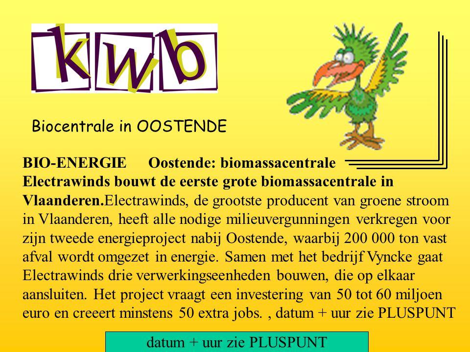 Biocentrale in OOSTENDE BIO-ENERGIE Oostende: biomassacentrale Electrawinds bouwt de eerste grote biomassacentrale in Vlaanderen.Electrawinds, de groo