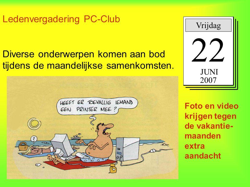 Ledenvergadering PC-Club Diverse onderwerpen komen aan bod tijdens de maandelijkse samenkomsten. Vrijdag 22 JUNI 2007 Foto en video krijgen tegen de v