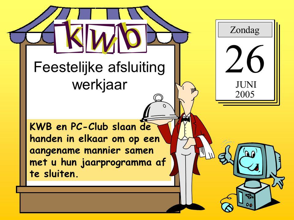 Feestelijke afsluiting werkjaar Zondag 26 JUNI 2005 KWB en PC-Club slaan de handen in elkaar om op een aangename mannier samen met u hun jaarprogramma