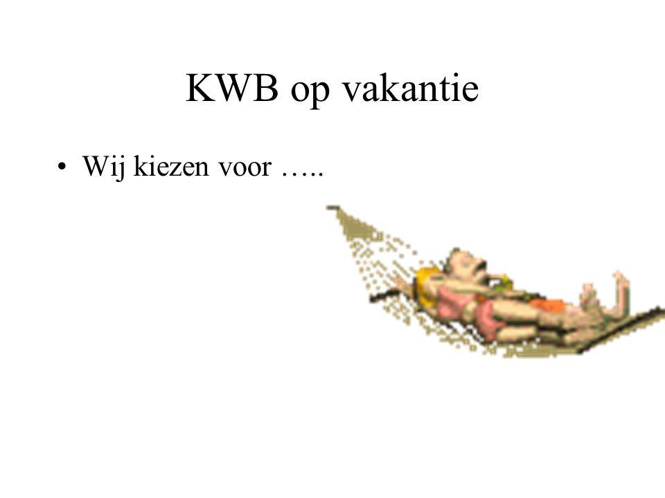 KWB op vakantie Wij kiezen voor …..