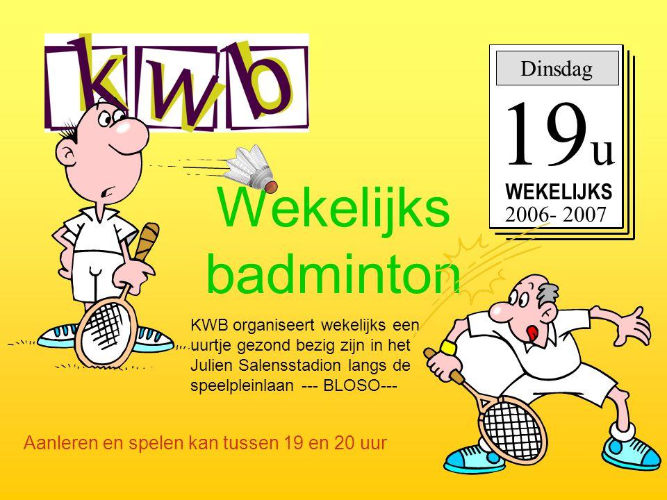 Wekelijks badminton Dinsdag 19 u WEKELIJKS 2006- 2007 KWB organiseert wekelijks een uurtje gezond bezig zijn in het Julien Salensstadion langs de spee