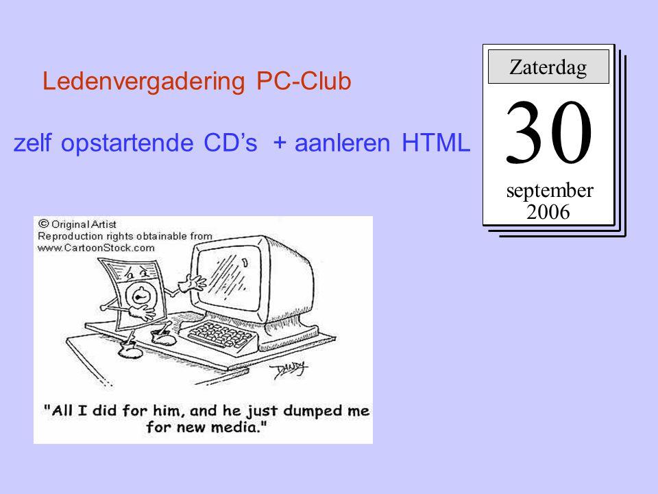 Ledenvergadering PC-Club zelf opstartende CD's + aanleren HTML Zaterdag 30 september 2006