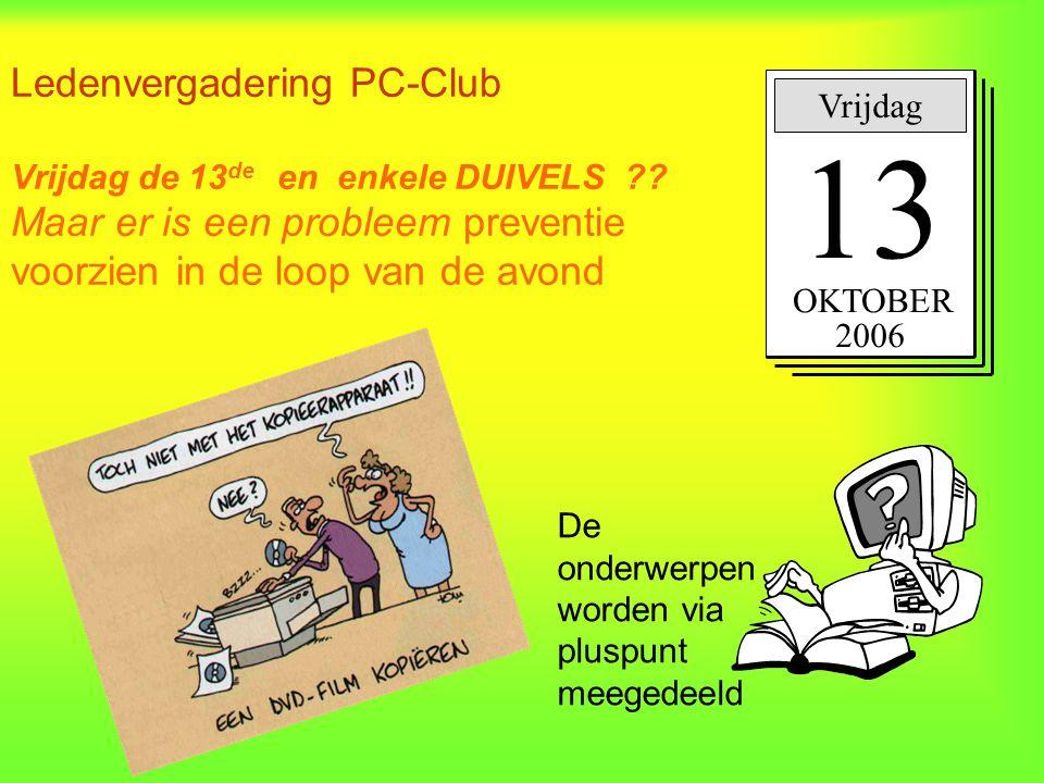 Ledenvergadering PC-Club Vrijdag de 13 de en enkele DUIVELS ?? Maar er is een probleem preventie voorzien in de loop van de avond Vrijdag 13 OKTOBER 2