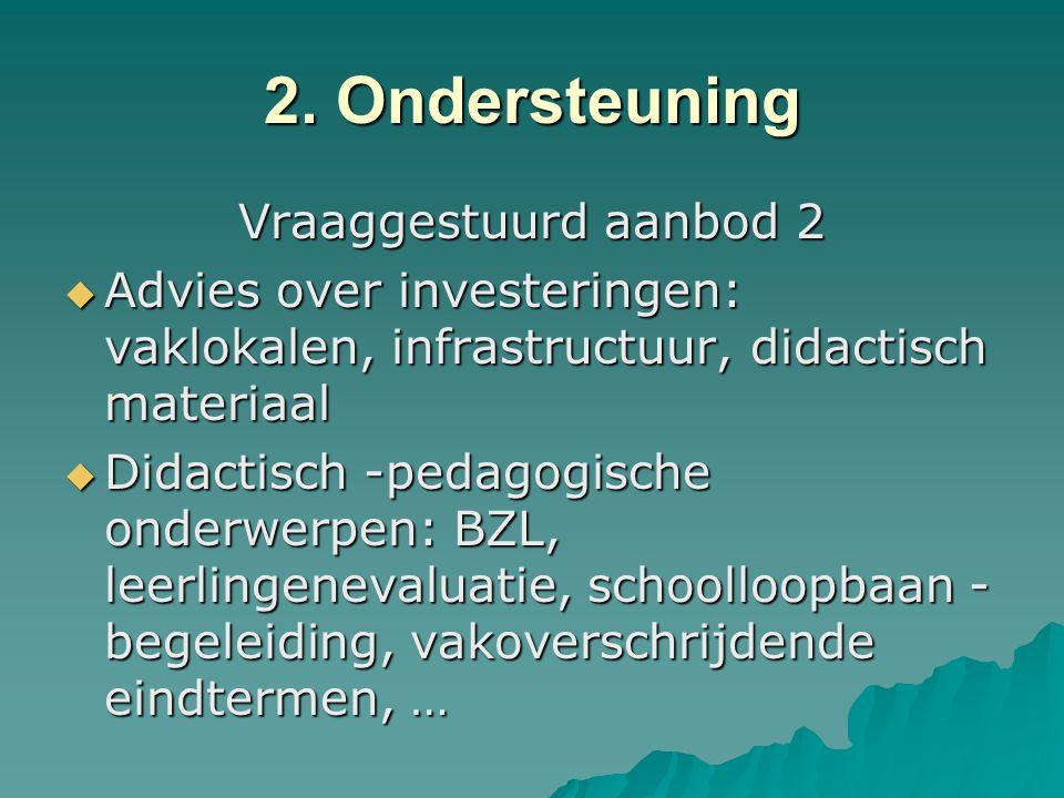 2. Ondersteuning Vraaggestuurd aanbod 2  Advies over investeringen: vaklokalen, infrastructuur, didactisch materiaal  Didactisch -pedagogische onder