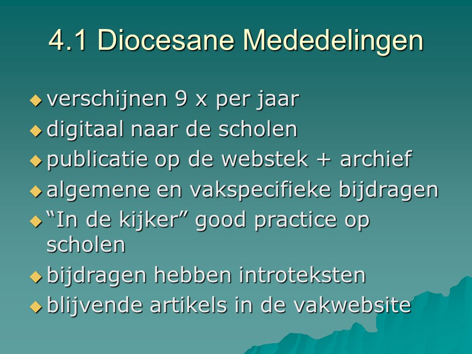 4.1 Diocesane Mededelingen  verschijnen 9 x per jaar  digitaal naar de scholen  publicatie op de webstek + archief  algemene en vakspecifieke bijd